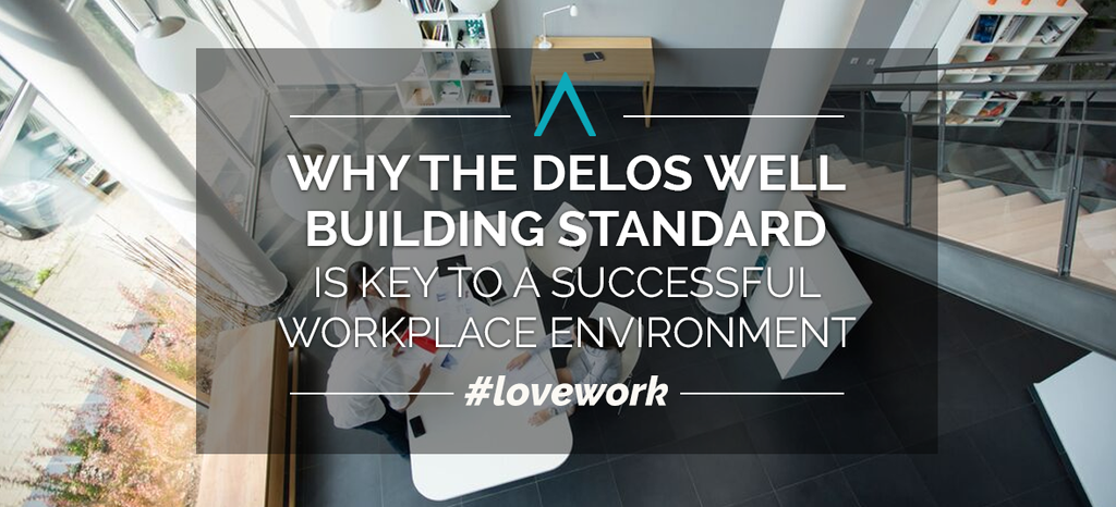 Why the Delos WELL Building Standard is Key to a Successful Workplace Environment