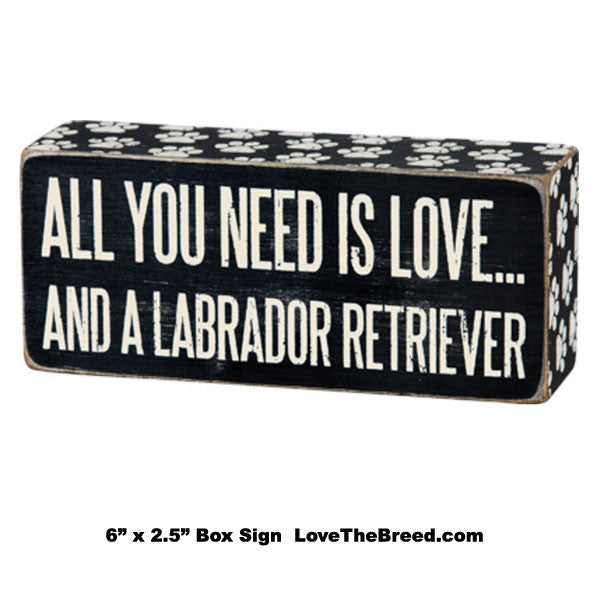 All You Need Is Love and A Labrador Retriever Box Sign