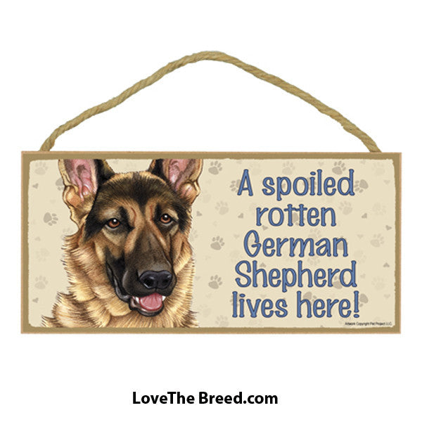 Spoiled Rotten German Shepherd Lives Here Sign