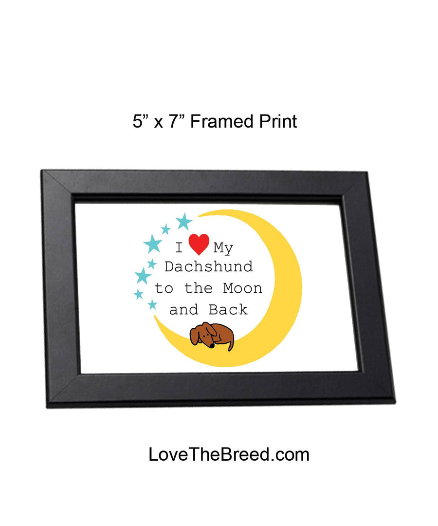 I Love My Dachshund to the Moon and Back Framed Print 5 x 7