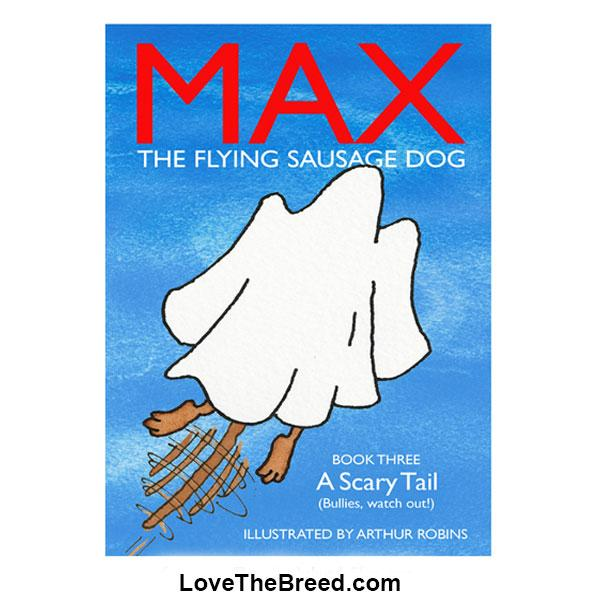 Max The Flying Sausage Dog A Scary Tail by Arthur Robins