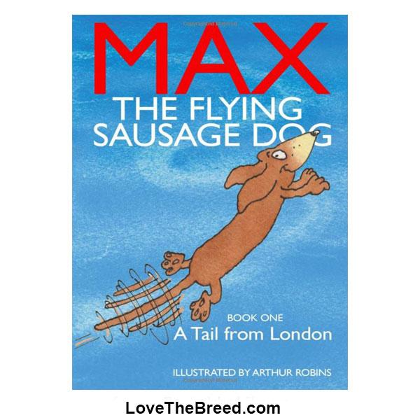 A Tail from London Max The Flying Sausage Dog by Arthur Robins