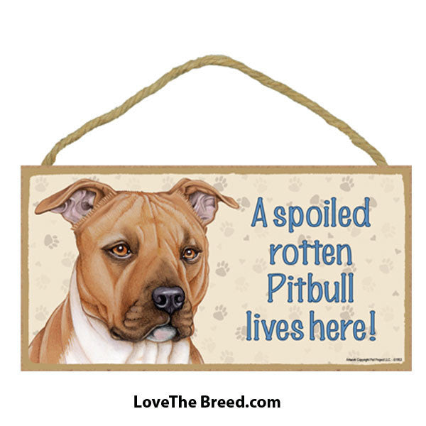 Spoiled Rotten Pit Bull Lives Here Sign