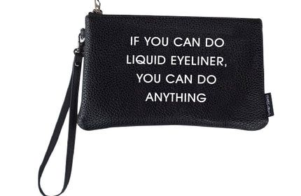 PRINTED WRISTLET MAKEUP BAG- IF YOU CAN DO LIQUID EYELINER YOU CAN DO ANYTHING
