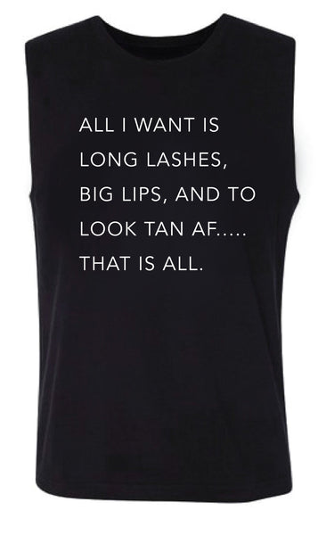 ALL I WANT IS LONG LASHES, BIG LIPS, AND TO LOOK TAN AF . . . THAT IS ALL Women's Muscle Tank
