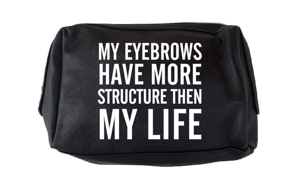 LARGE TRAVEL -MY EYEBROWS HAVE MORE  STRUCTURE THAN MY LIFE