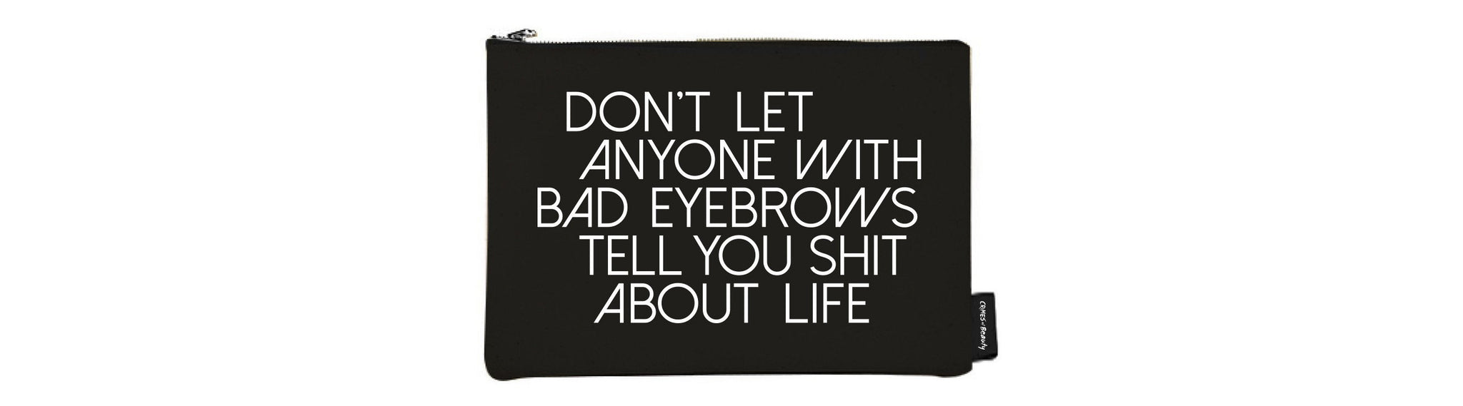 Black Canvas Makeup Bag Don't let anyone with bad eyebrows tell you shit about life