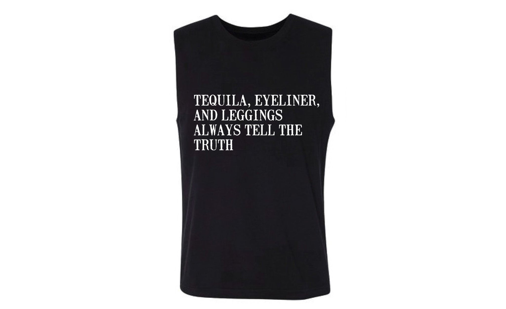 Tequila, Eyeliner, and Leggings always tell the truth Women's Muscle Tank