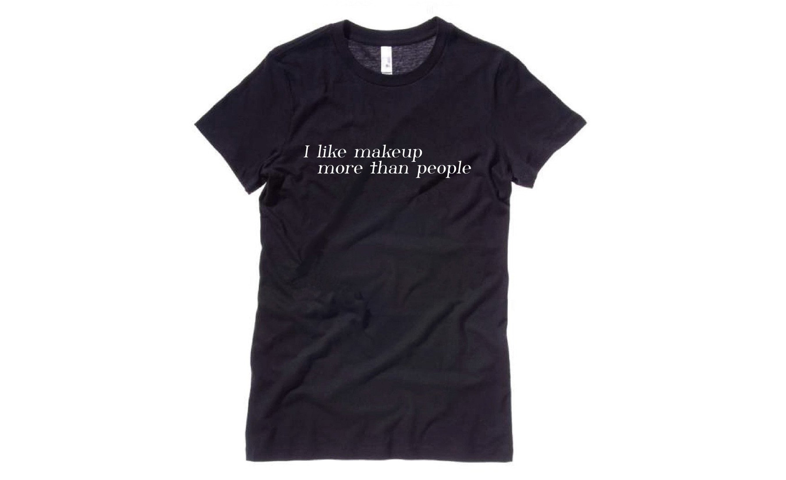 I like makeup more than people T-Shirt