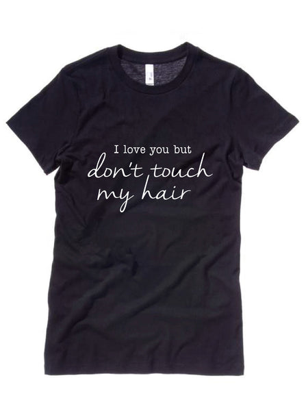 I love you but don't touch my hair T-Shirt