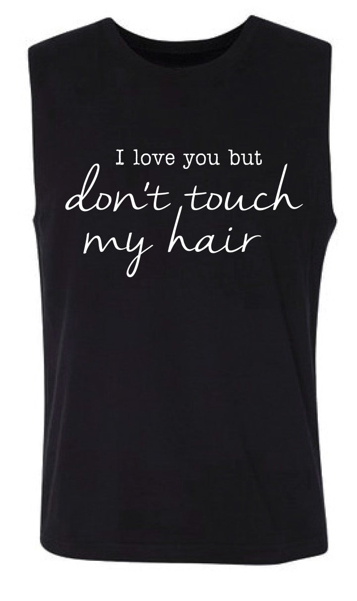 I love you but don't touch my hair Women's Muscle Tank