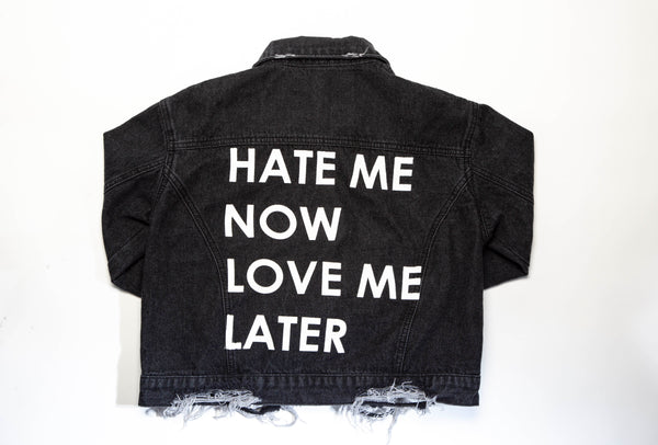 HATE ME NOW LOVE ME LATER JEAN JACKET