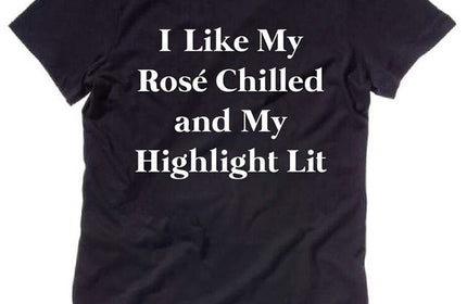 I Like My Rose Chilled and My Highlight Lit T-Shirt