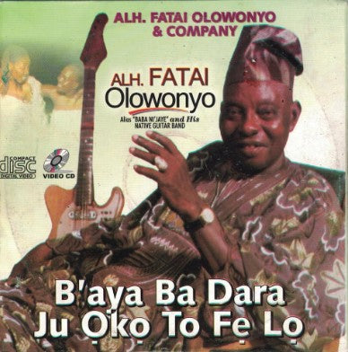 Fatai Olowonyo - B'aya Ba Dara - Video CD