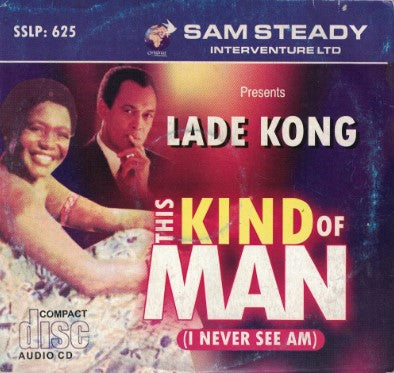 Lade Kong - This Kind Of Man I Never See Am - CD