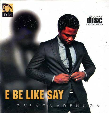 Gbenga Adenuga - E Be Like Say - CD - African Music Buy
