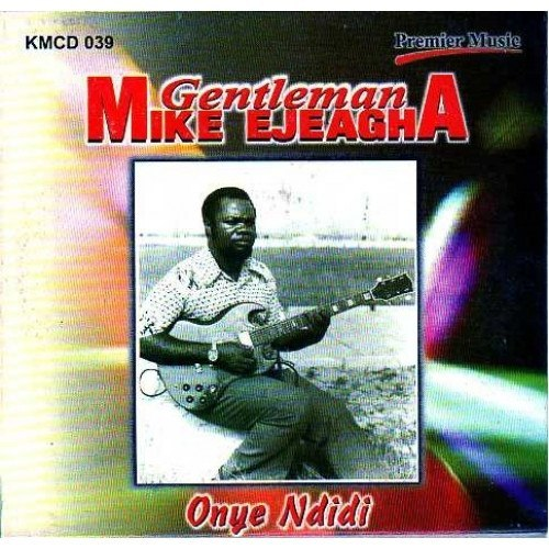 Mike Ejeagha - Onye Ndidi - Audio CD
