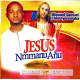 Gospel Music, - Blessed Samuel - Jesus Nmanu Anu - CD