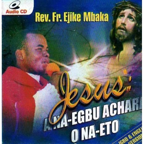 Music CD, - Ejike Mbaka - Jesus A Na-Egbu Achara - Audio CD