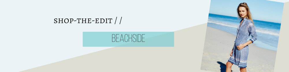 Shop the edit - Beach Side