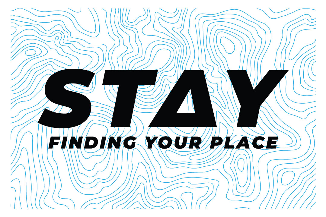 STAY - Finding Your Place