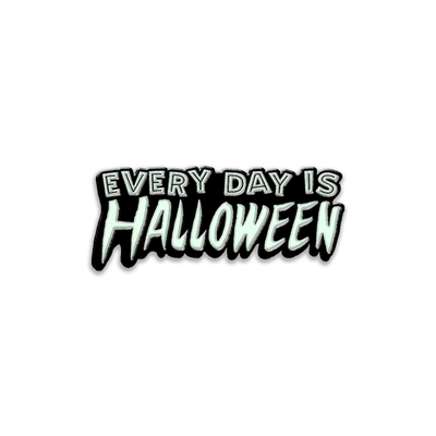 EVERY DAY IS HALLOWEEN - ENAMEL PIN (GLOW IN THE DARK)