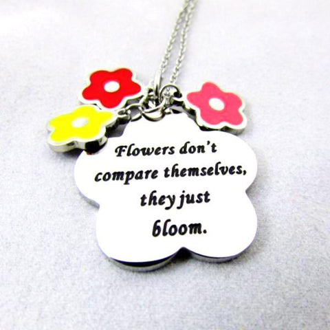 Flowers Don't Compare Themselves, They Just Bloom - Necklace