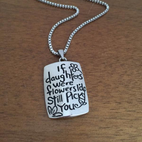 If Daughters Were Flowers, I'd Still Pick You - Necklace