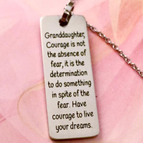 Granddaughter, Courage is not the absence of fear... - Necklace