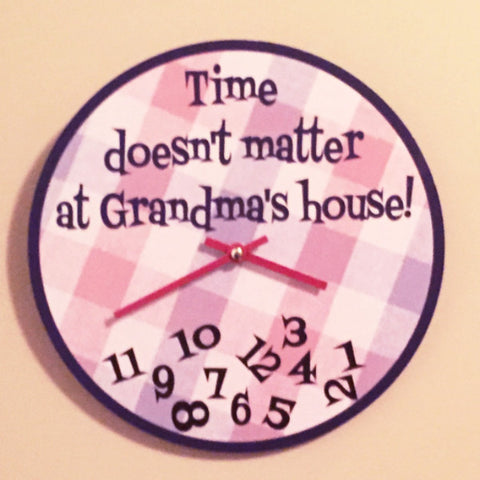 Time Doesn't Matter at Grandma's House - 12 inch Wall Clock