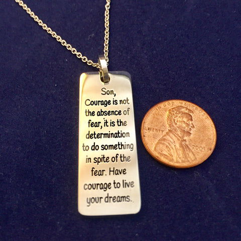 Son, Courage is not the absence of fear... - Necklace
