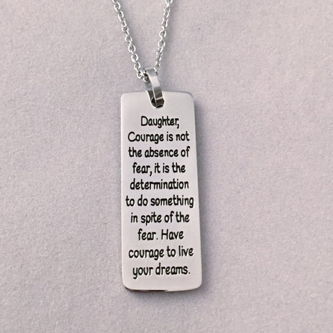 Daughter, Courage is not the absence of fear... - Necklace