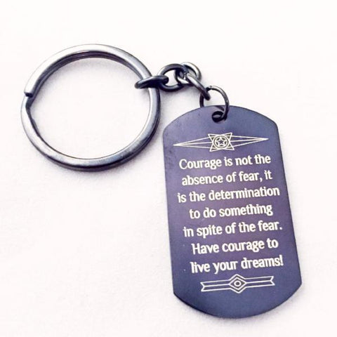 Courage is not the absence of fear - Key Chain