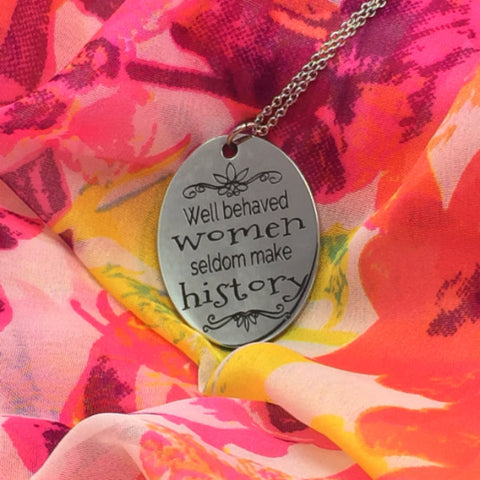 Well Behaved Women Seldom Make History - Necklace