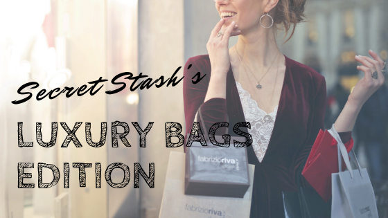 Secret Stash's Luxury Bags Edition