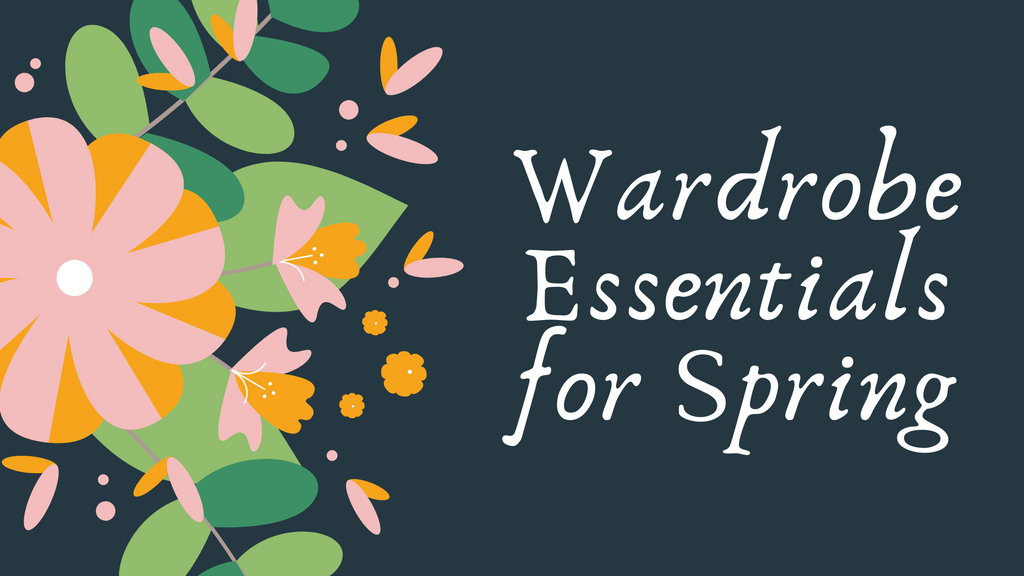 Wardrobe Essentials for Spring