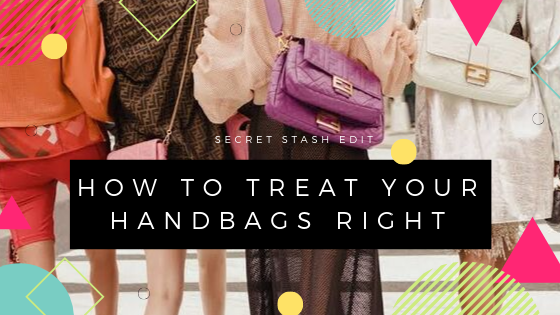How To Treat Your Handbags Right