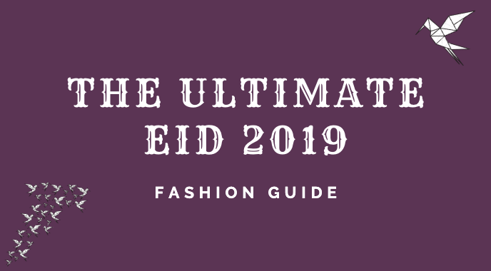 The Ultimate Eid 2019 Fashion Guide