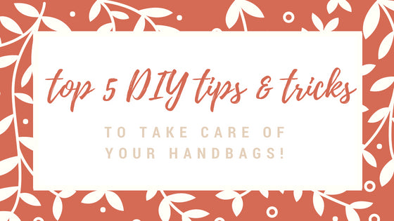Secret Stash Top 5 DIY Tips & Tricks on How to Take Care of Your Handbags