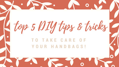 Top 5 DIY Tips & Tricks to Take Care of your Handbags