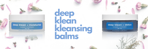 product focus: deep klean kleansing balms