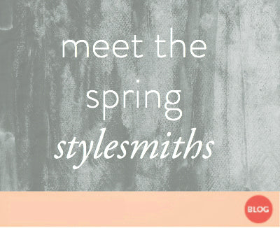 meet the spring stylesmiths
