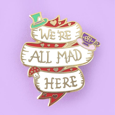 jubly-umph enamel pin 'we're all mad here'