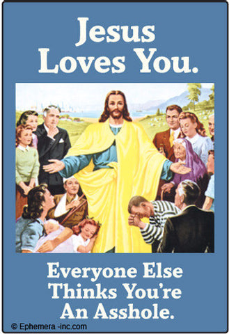 MAGNET 'JESUS LOVES YOU, EVERYONE ELSE THINKS ...'