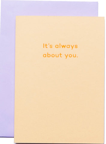 mean mail greeting card 'it's always about you'