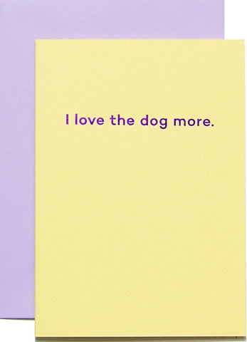 mean mail greeting card 'i love the dog more'