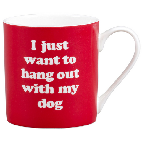 yes studio mug 'i just want to hang out with my dog'