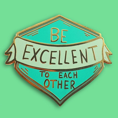 jubly-umph enamel pin 'be excellent to each other'