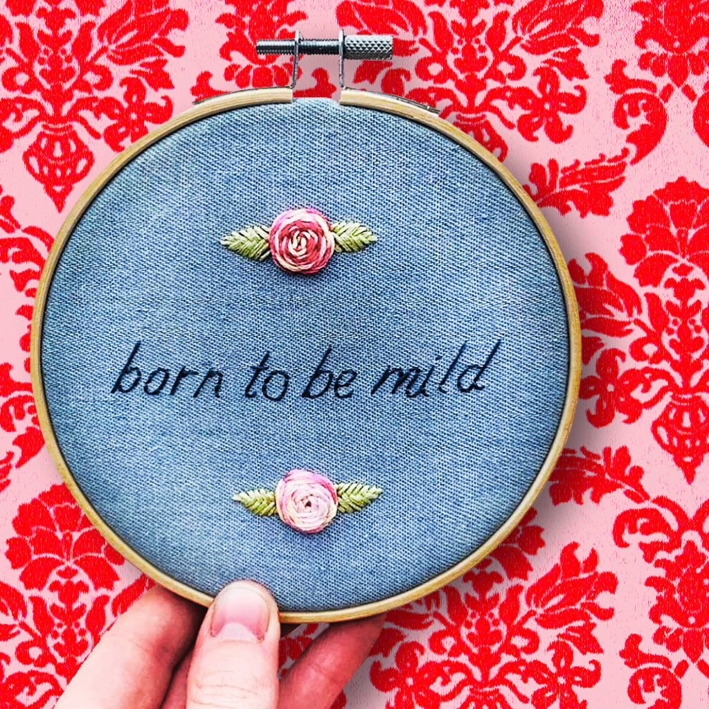 handmade by k embroidery hoop 'born to be mild'