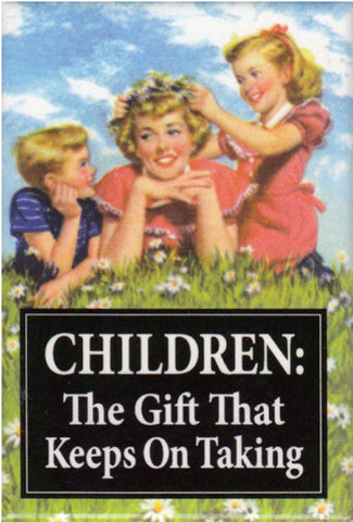 MAGNET 'CHILDREN, THE GIFT THAT KEEPS ON TAKING'